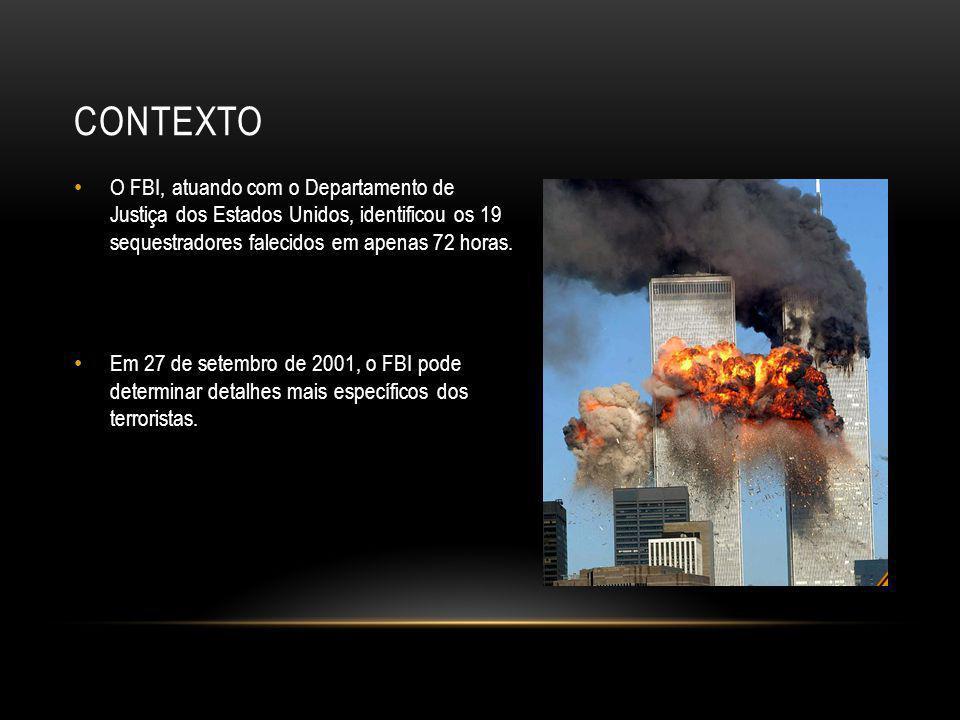 Contexto O FBI, atuando com o Departamento de Justiça dos Estados Unidos, identificou os 19 sequestradores falecidos em apenas 72 horas.