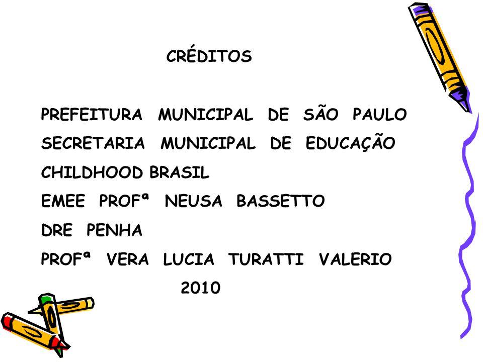 CRÉDITOS PREFEITURA MUNICIPAL DE SÃO PAULO. SECRETARIA MUNICIPAL DE EDUCAÇÃO. CHILDHOOD BRASIL.