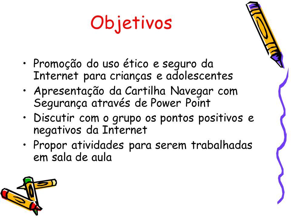 Objetivos Promoção do uso ético e seguro da Internet para crianças e adolescentes.