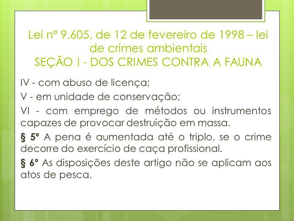 Lei nº 9.605, de 12 de fevereiro de 1998 – lei de crimes ambientais SEÇÃO I - DOS CRIMES CONTRA A FAUNA