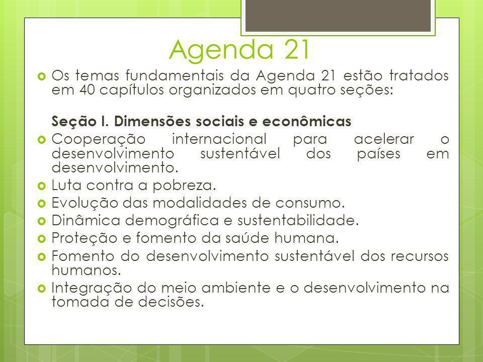 Agenda 21 Os temas fundamentais da Agenda 21 estão tratados em 40 capítulos organizados em quatro seções: