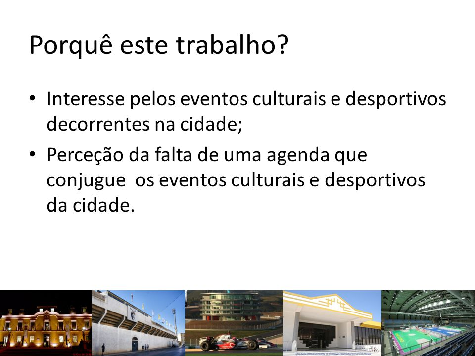 Porquê este trabalho Interesse pelos eventos culturais e desportivos decorrentes na cidade;