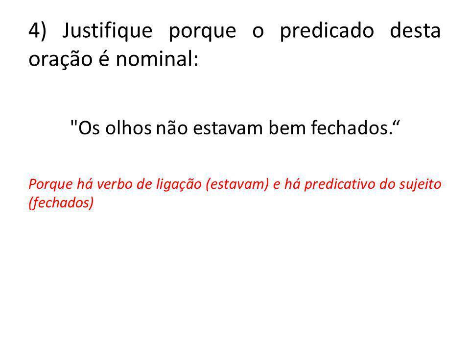 4) Justifique porque o predicado desta oração é nominal:
