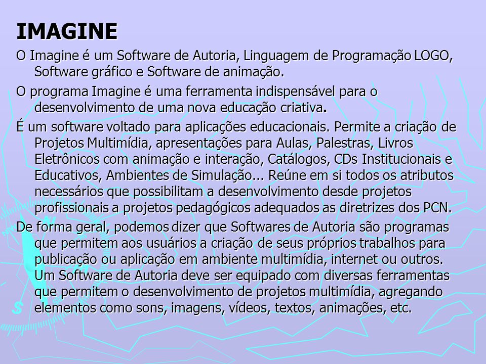 IMAGINE O Imagine é um Software de Autoria, Linguagem de Programação LOGO, Software gráfico e Software de animação.
