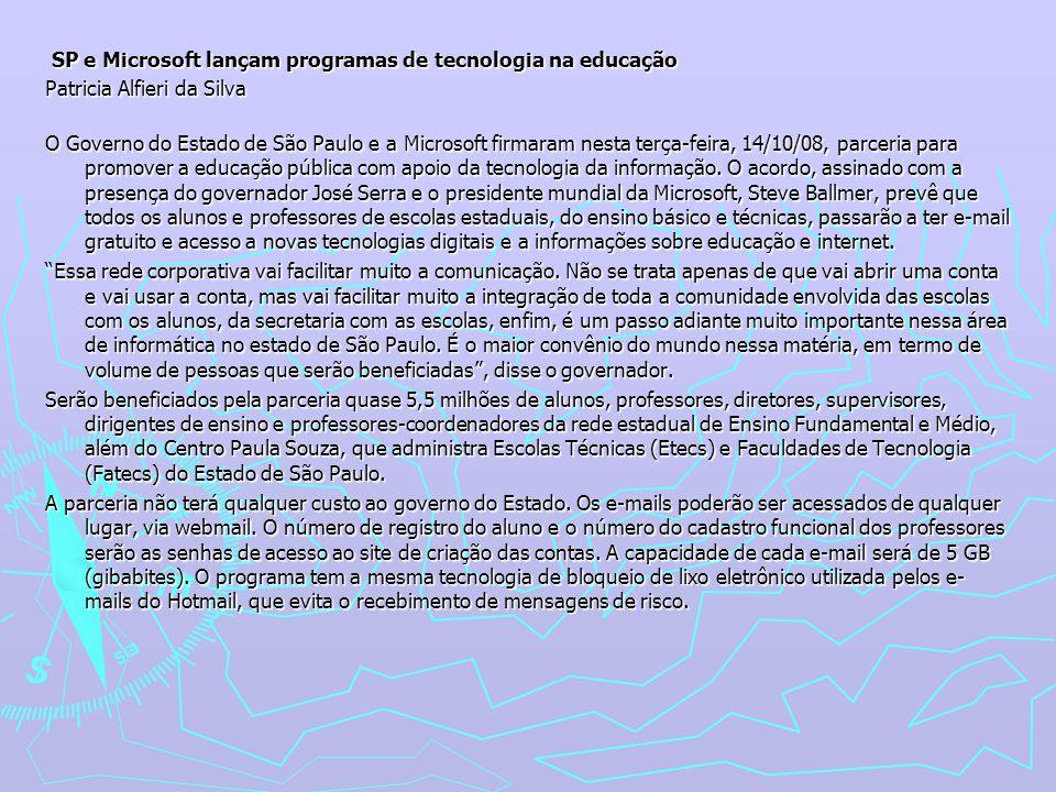 SP e Microsoft lançam programas de tecnologia na educação Patricia Alfieri da Silva O Governo do Estado de São Paulo e a Microsoft firmaram nesta terça-feira, 14/10/08, parceria para promover a educação pública com apoio da tecnologia da informação.