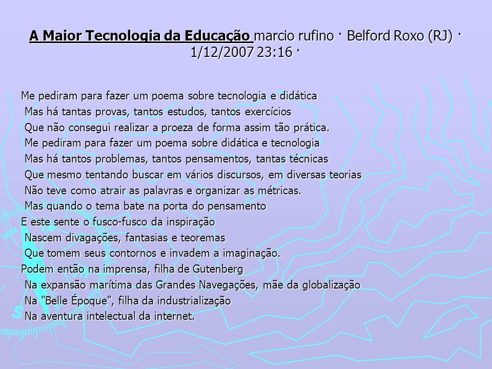A Maior Tecnologia da Educação marcio rufino · Belford Roxo (RJ) · 1/12/2007 23:16 ·