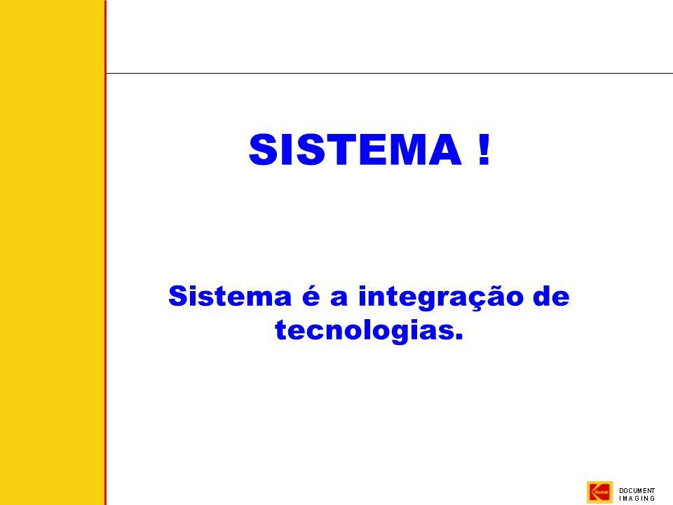 SISTEMA ! Sistema é a integração de tecnologias.