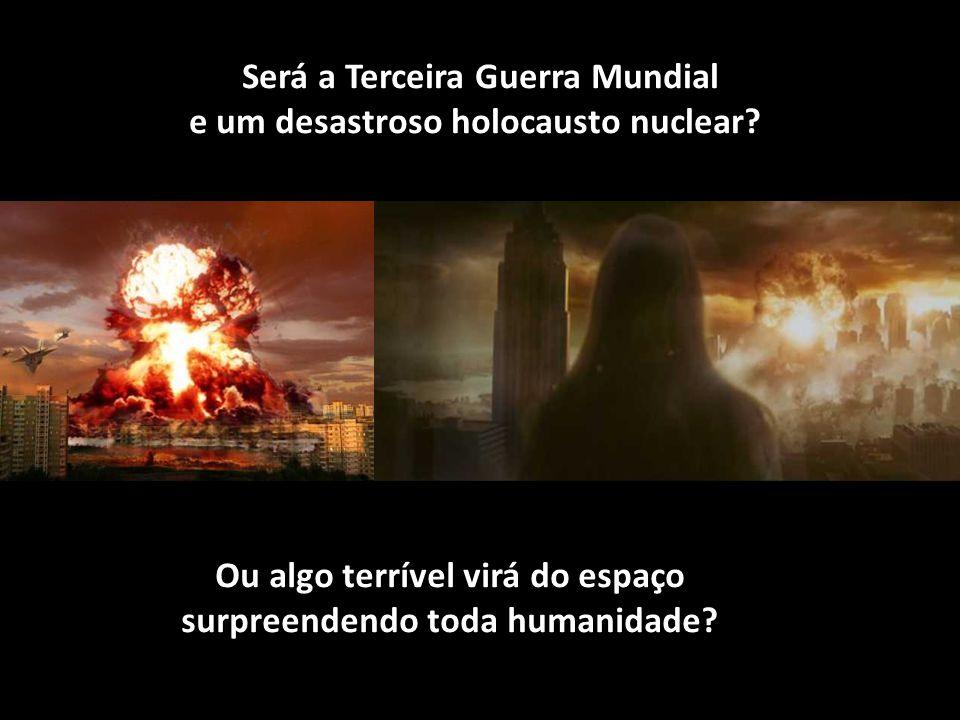 Será a Terceira Guerra Mundial e um desastroso holocausto nuclear