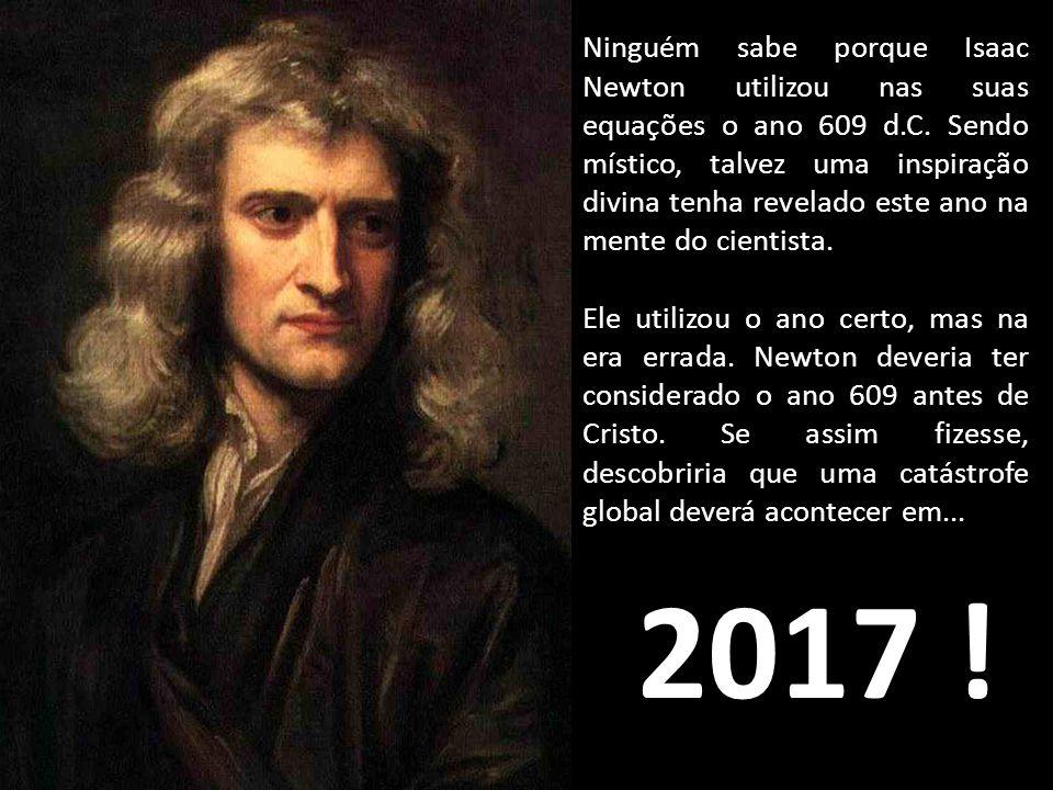 Ninguém sabe porque Isaac Newton utilizou nas suas equações o ano 609 d.C. Sendo místico, talvez uma inspiração divina tenha revelado este ano na mente do cientista.