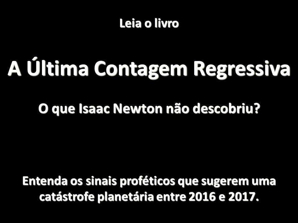 A Última Contagem Regressiva O que Isaac Newton não descobriu
