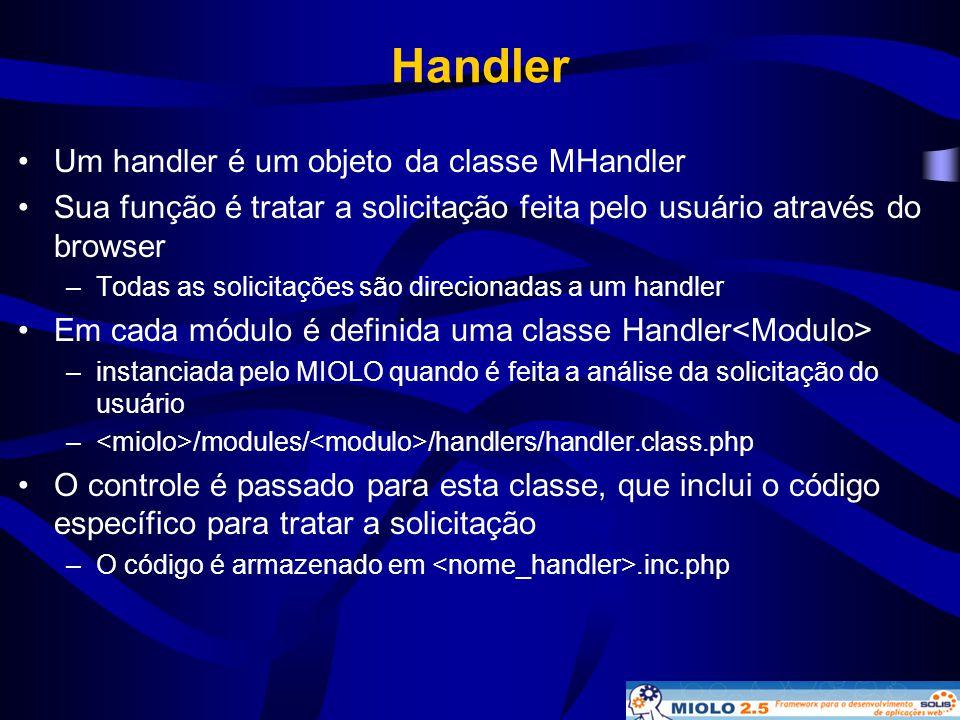 Handler Um handler é um objeto da classe MHandler