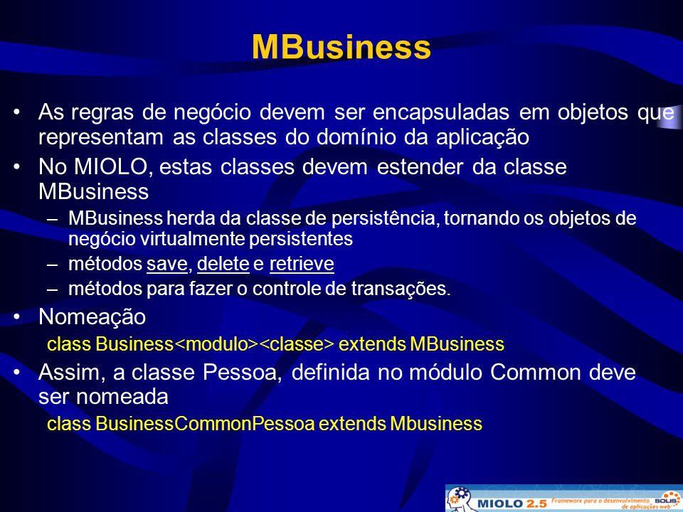 MBusiness As regras de negócio devem ser encapsuladas em objetos que representam as classes do domínio da aplicação.
