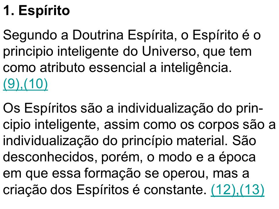 1. Espírito Segundo a Doutrina Espírita, o Espírito é o principio inteligente do Universo, que tem como atributo essencial a inteligência. (9),(10)