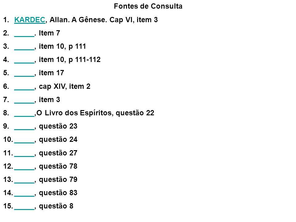 Fontes de Consulta KARDEC, Allan. A Gênese. Cap VI, item 3. _____. Item 7. _____, item 10, p 111.