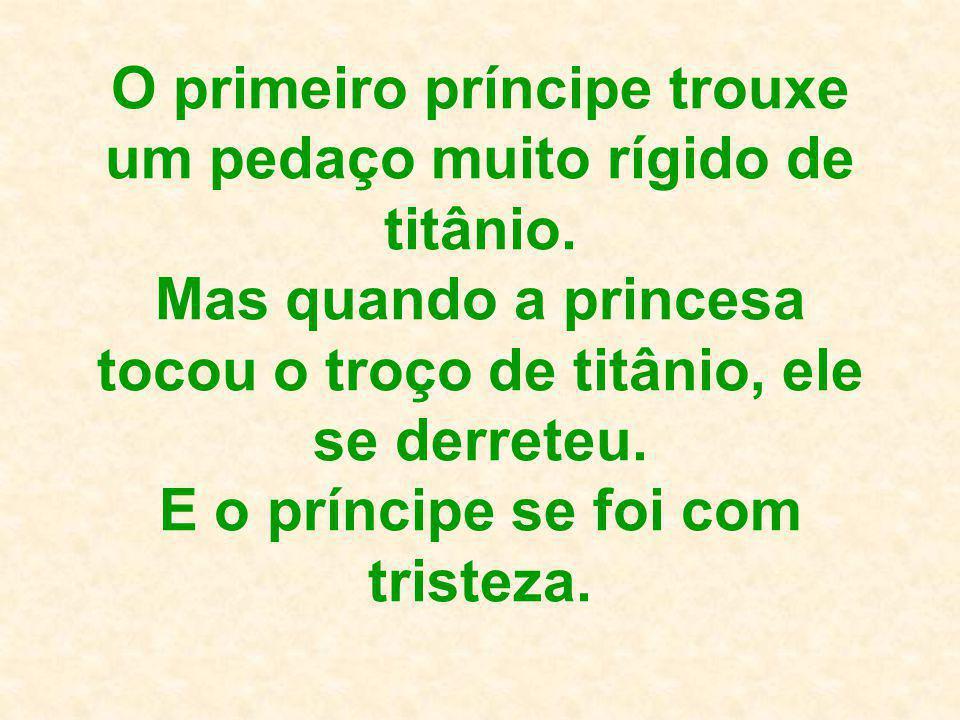 O primeiro príncipe trouxe um pedaço muito rígido de titânio