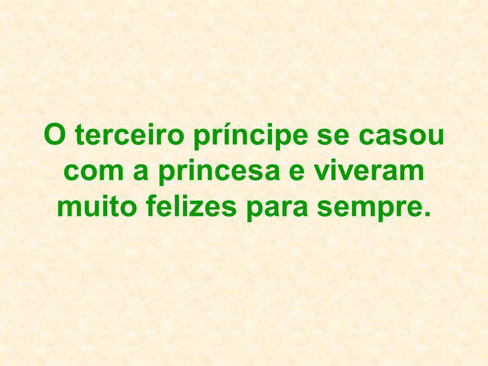 O terceiro príncipe se casou com a princesa e viveram muito felizes para sempre.