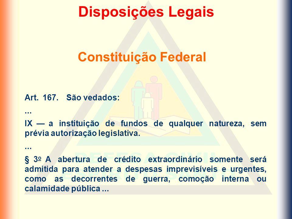 Disposições Legais Constituição Federal Art. 167. São vedados: ...