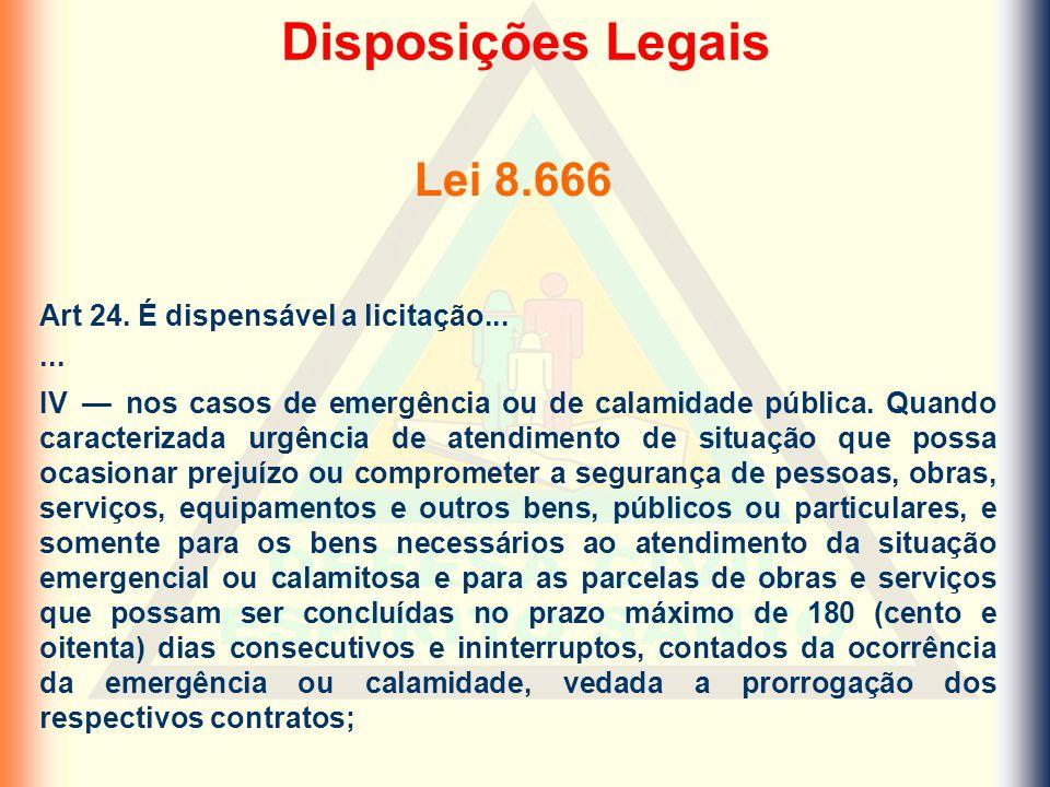 Disposições Legais Lei 8.666 Art 24. É dispensável a licitação... ...