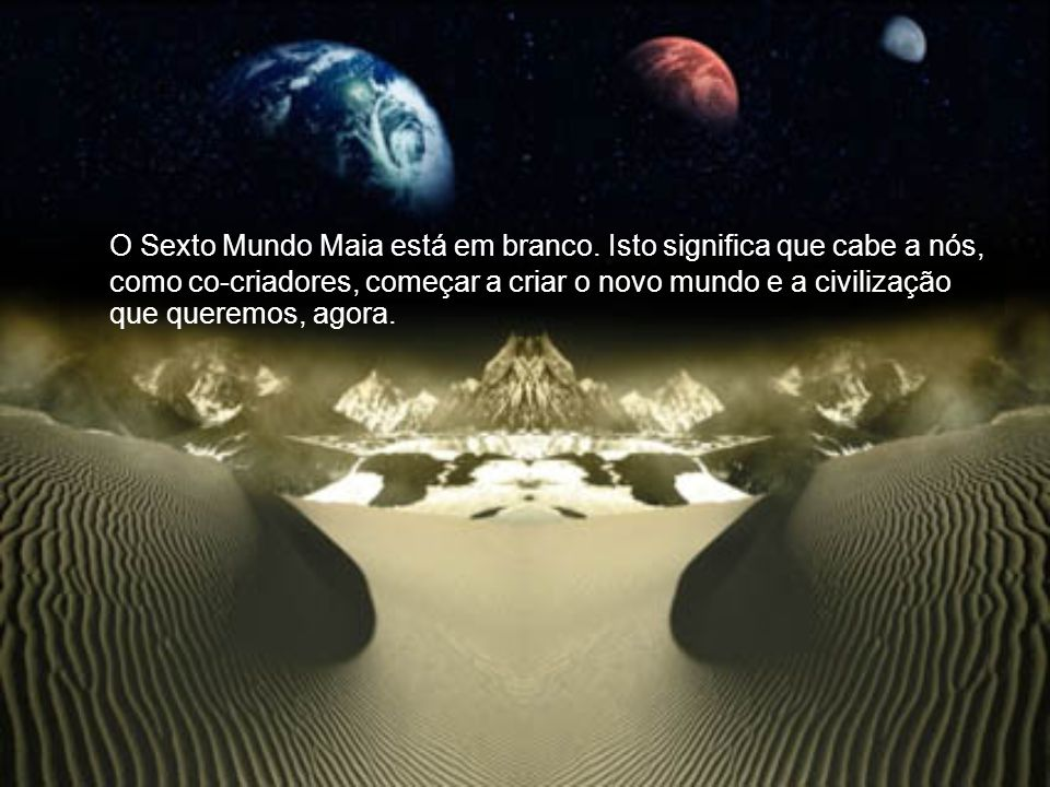O Sexto Mundo Maia está em branco