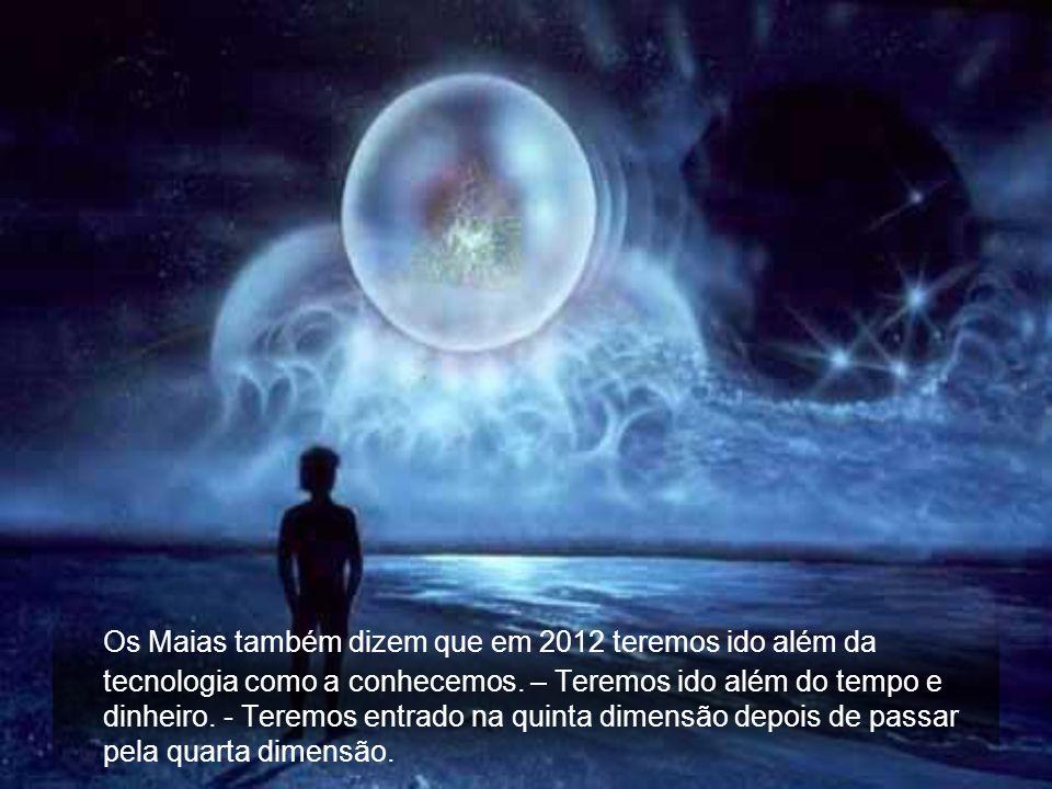 Os Maias também dizem que em 2012 teremos ido além da tecnologia como a conhecemos.