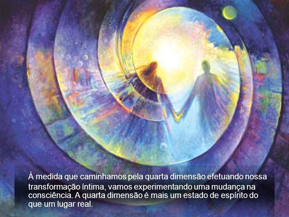 À medida que caminhamos pela quarta dimensão efetuando nossa transformação íntima, vamos experimentando uma mudança na consciência.