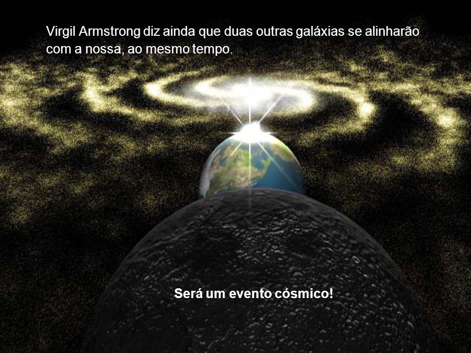 Virgil Armstrong diz ainda que duas outras galáxias se alinharão com a nossa, ao mesmo tempo.