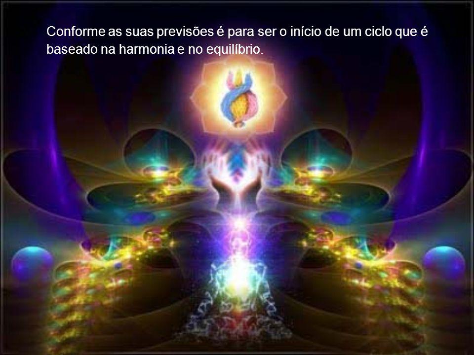 Conforme as suas previsões é para ser o início de um ciclo que é baseado na harmonia e no equilíbrio.