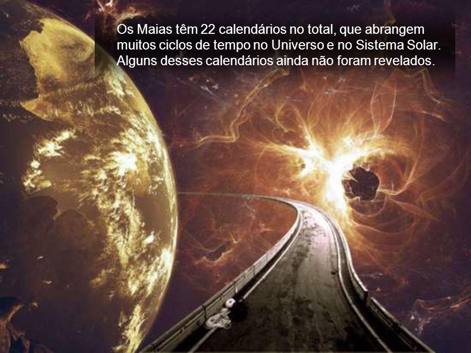 Os Maias têm 22 calendários no total, que abrangem muitos ciclos de tempo no Universo e no Sistema Solar.