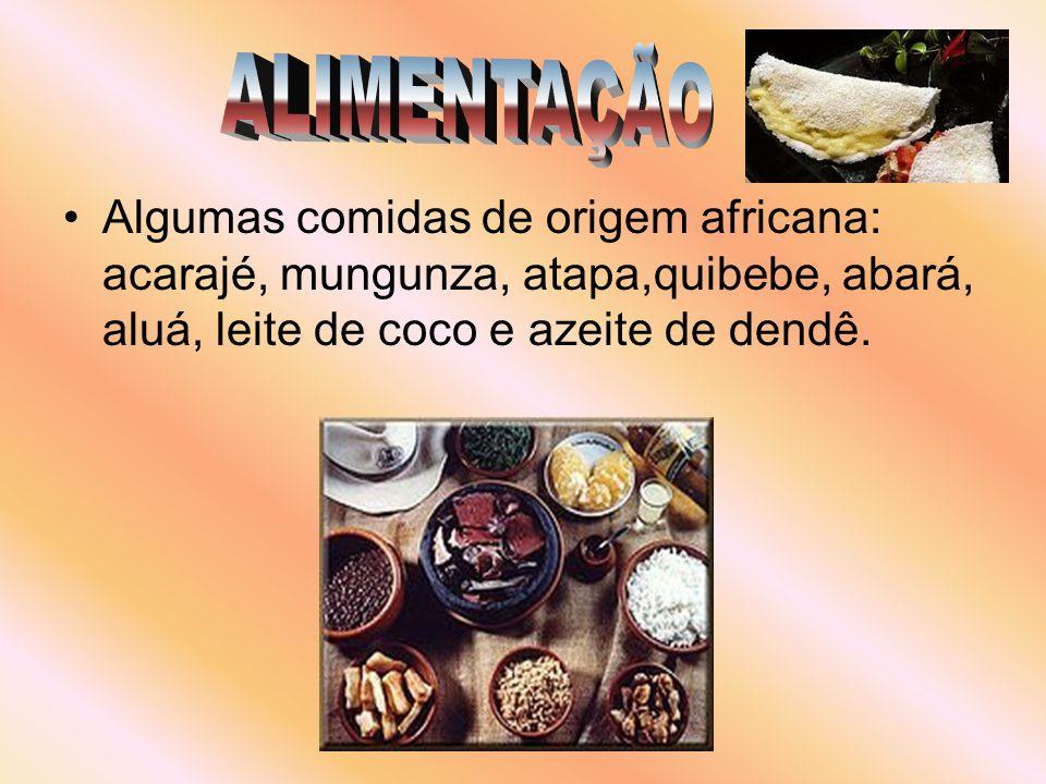 ALIMENTAÇÃO Algumas comidas de origem africana: acarajé, mungunza, atapa,quibebe, abará, aluá, leite de coco e azeite de dendê.