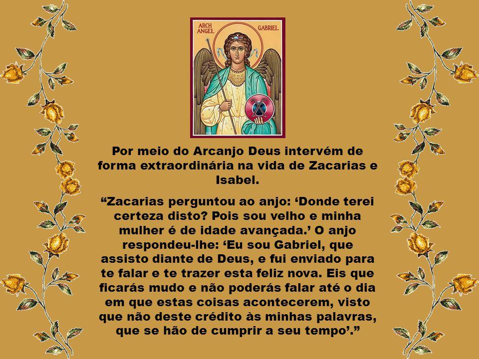 Por meio do Arcanjo Deus intervém de forma extraordinária na vida de Zacarias e Isabel.