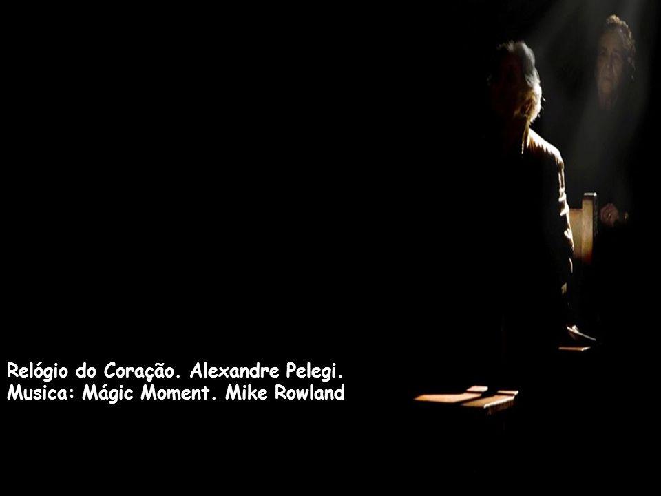 Relógio do Coração. Alexandre Pelegi. Musica: Mágic Moment