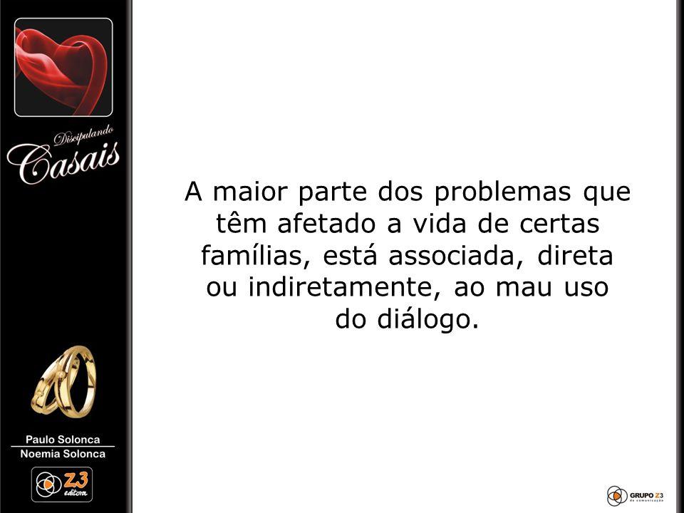 A maior parte dos problemas que têm afetado a vida de certas famílias, está associada, direta ou indiretamente, ao mau uso do diálogo.