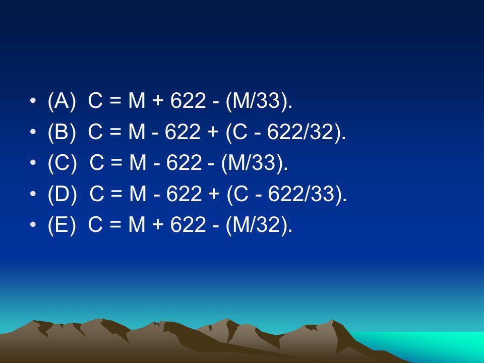 (A) C = M + 622 - (M/33). (B) C = M - 622 + (C - 622/32). (C) C = M - 622 - (M/33). (D) C = M - 622 + (C - 622/33).