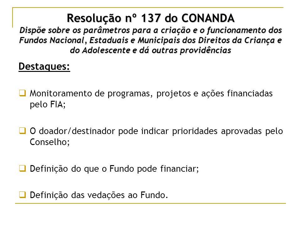 Resolução nº 137 do CONANDA Dispõe sobre os parâmetros para a criação e o funcionamento dos Fundos Nacional, Estaduais e Municipais dos Direitos da Criança e do Adolescente e dá outras providências
