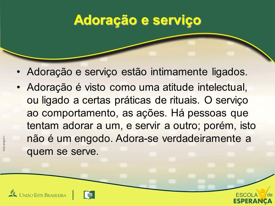 Adoração e serviço Adoração e serviço estão intimamente ligados.