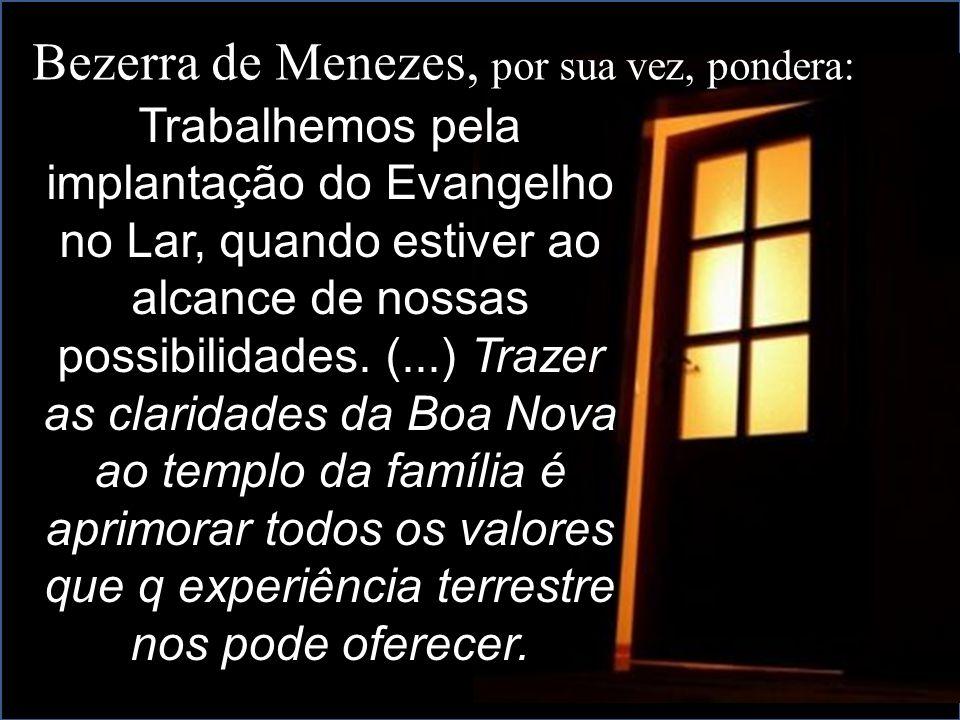 Bezerra de Menezes, por sua vez, pondera: