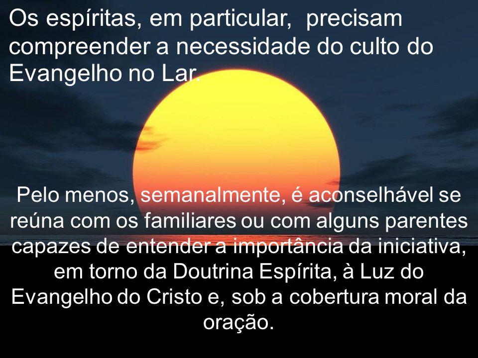 Os espíritas, em particular, precisam compreender a necessidade do culto do Evangelho no Lar.