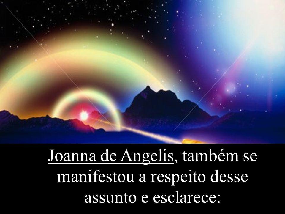 Joanna de Angelis, também se manifestou a respeito desse assunto e esclarece: