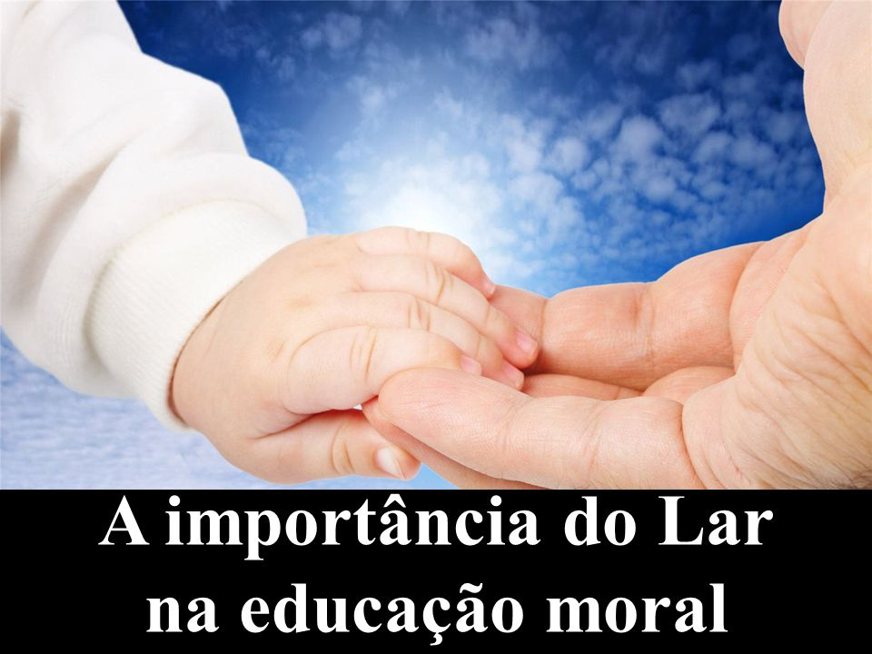 A importância do Lar na educação moral
