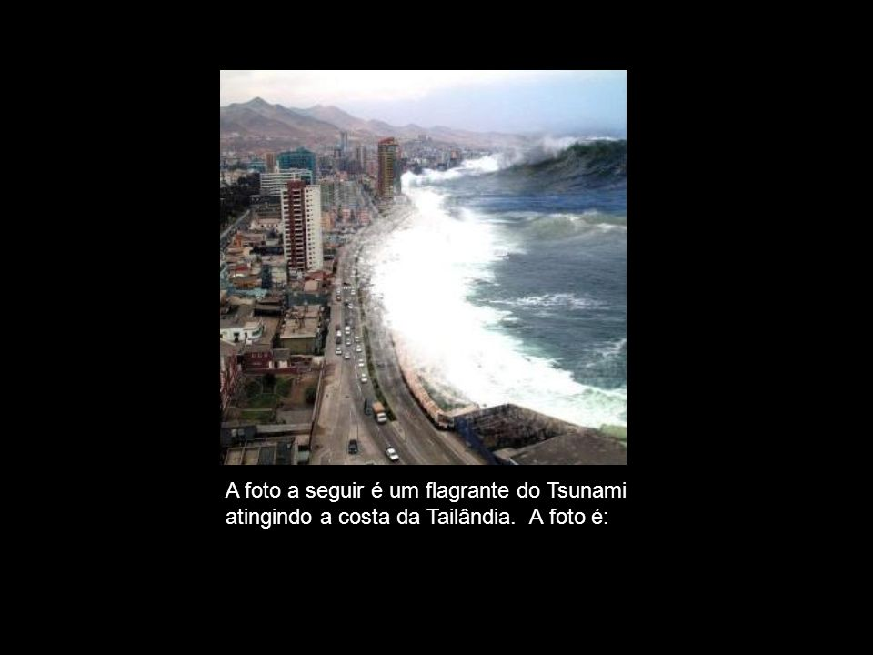 FALSA. A foto a seguir é um flagrante do Tsunami