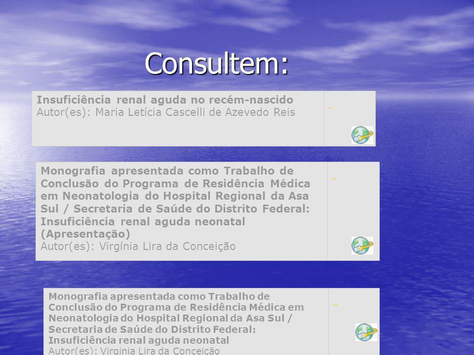 Consultem: Insuficiência renal aguda no recém-nascido Autor(es): Maria Letícia Cascelli de Azevedo Reis.