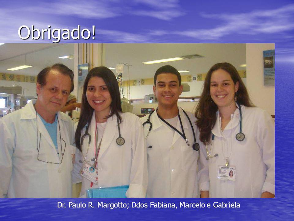 Obrigado! Dr. Paulo R. Margotto; Ddos Fabiana, Marcelo e Gabriela