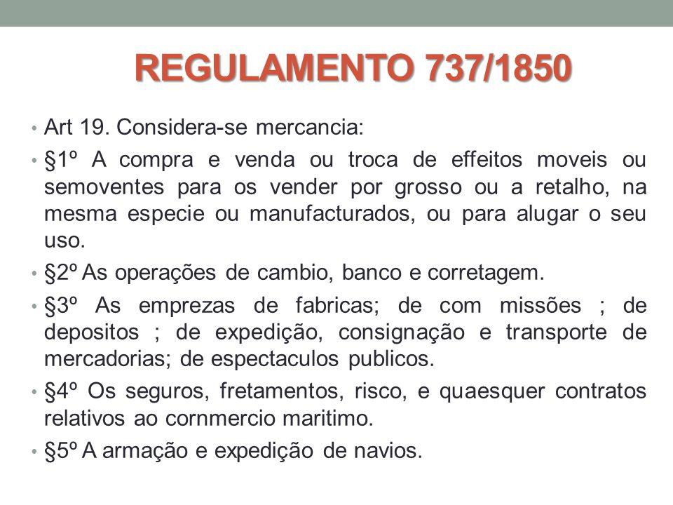 REGULAMENTO 737/1850 Art 19. Considera-se mercancia: