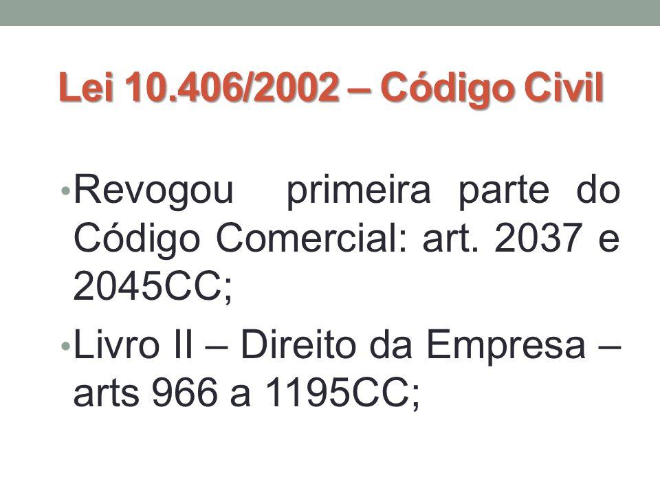 Lei 10.406/2002 – Código Civil Revogou primeira parte do Código Comercial: art.