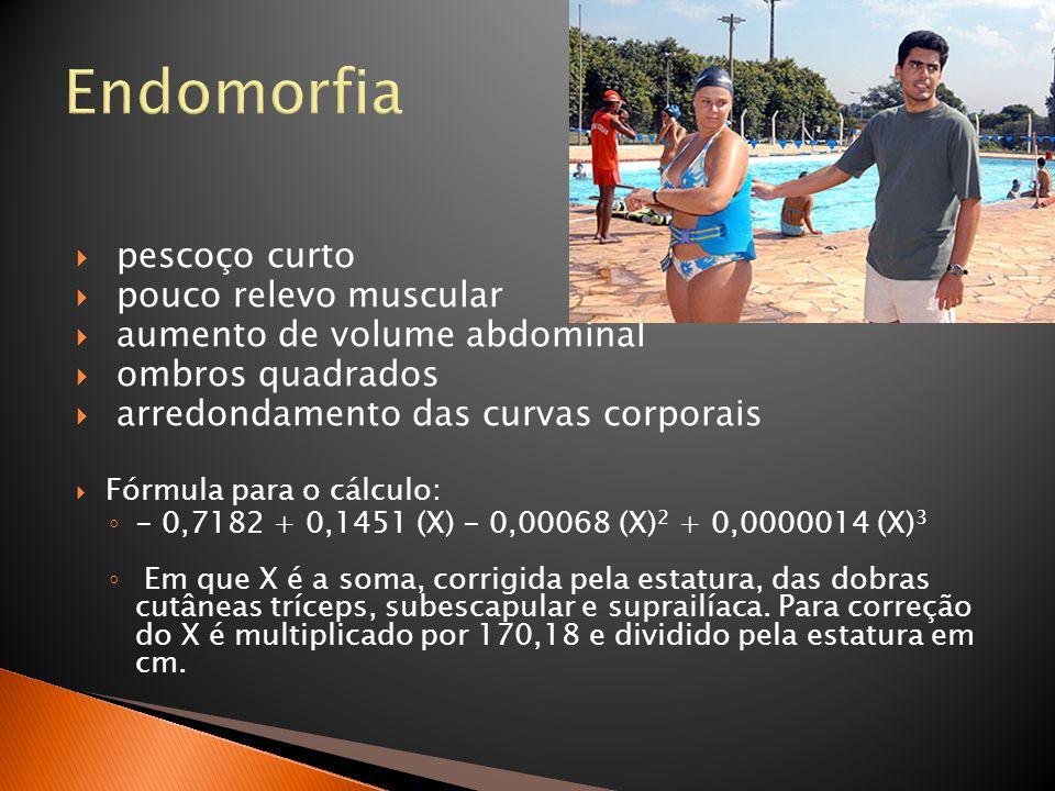 Endomorfia pescoço curto pouco relevo muscular