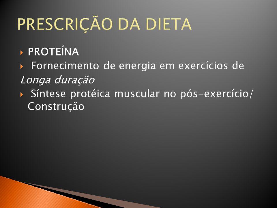 PRESCRIÇÃO DA DIETA PROTEÍNA Fornecimento de energia em exercícios de