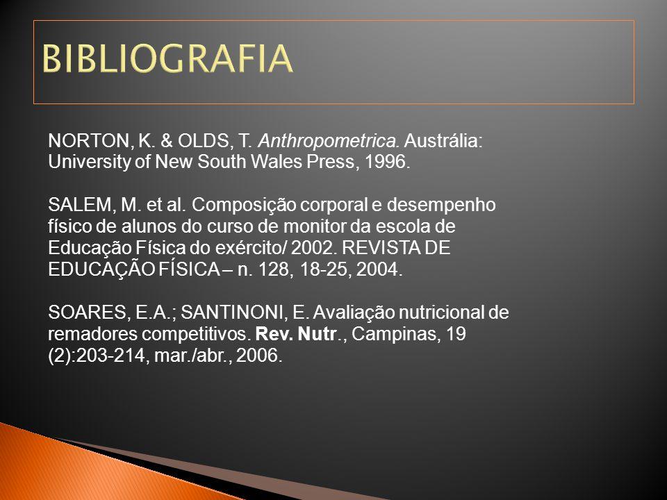 BIBLIOGRAFIA NORTON, K. & OLDS, T. Anthropometrica. Austrália: