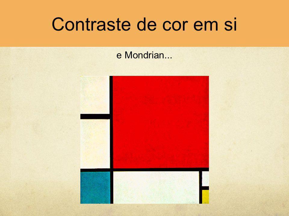 Contraste de cor em si e Mondrian...