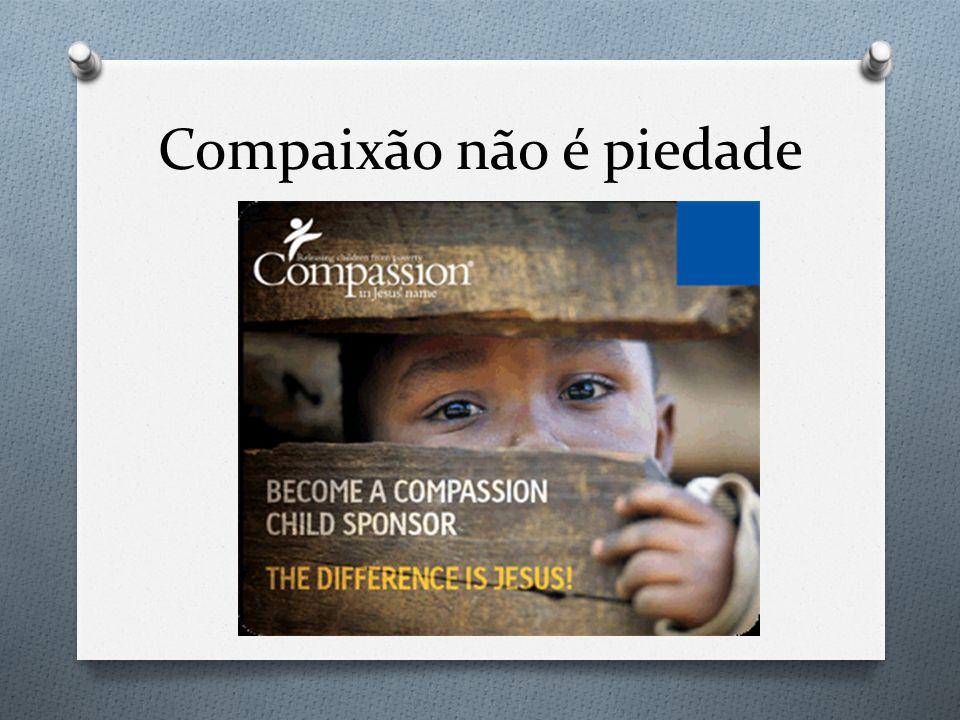 Compaixão não é piedade