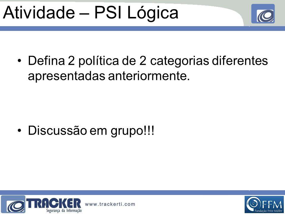 Atividade – PSI Lógica Defina 2 política de 2 categorias diferentes apresentadas anteriormente.